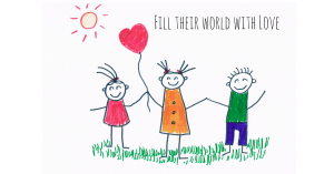 Fill their world with Love