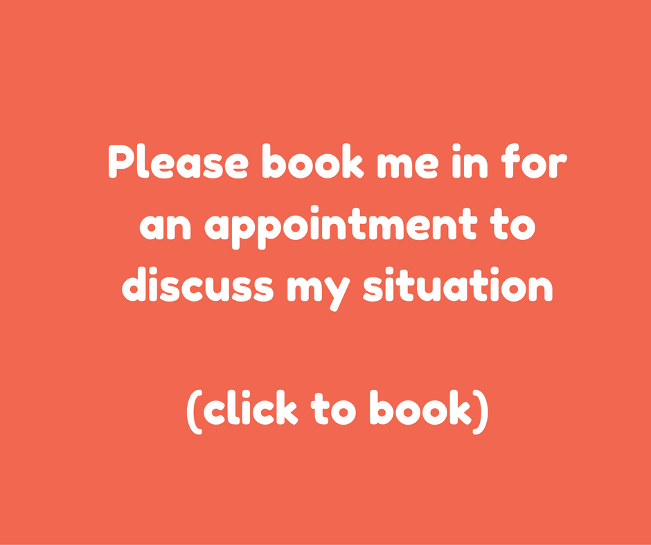 Please book me in for an appointment to discuss my situation